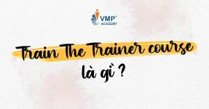 Train The Trainer course là gì?